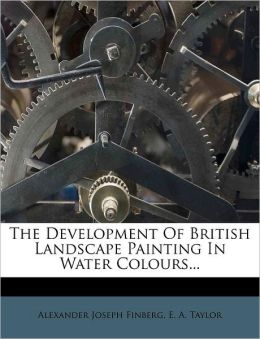 The Development Of British Landscape Painting In Water Colours...