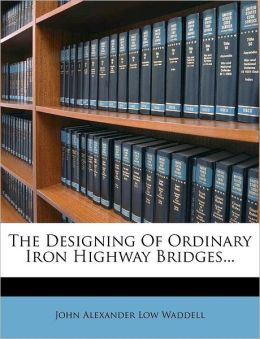 The Designing Of Ordinary Iron Highway Bridges...