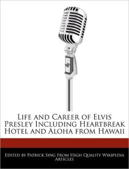 Life and Career of Elvis Presley Including Heartbreak Hotel and Aloha from Hawaii