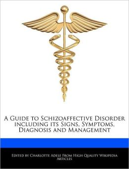 A Guide to Schizoaffective Disorder including its Signs, Symptoms, Diagnosis and Management