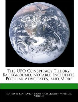 The UFO Conspiracy Theory: Background, Notable Incidents, Popular Advocates, and More