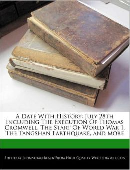 A Date With History: July 28th Including The Execution Of Thomas Cromwell, The Start Of World War I, The Tangshan Earthquake, and more