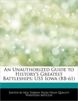 An Unauthorized Guide to History's Greatest Battleships: USS Iowa (BB-61)