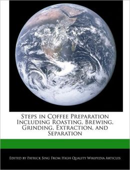 Steps in Coffee Preparation Including Roasting, Brewing, Grinding, Extraction, and Separation