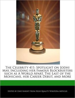 The Celebrity 411: Spotlight on Jodhi May, Including Her Famous Blockbusters Such as a World Apart, the Last of the Mohicans, Her Career