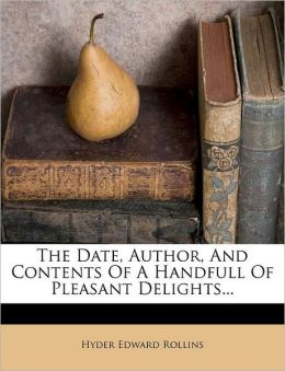 The Date, Author, And Contents Of A Handfull Of Pleasant Delights...