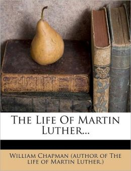 The Life Of Martin Luther...