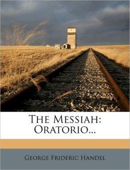 The Messiah: Oratorio...