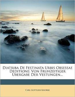 Diatriba De Festinata Urbis Obsessae Deditione: Von Fruhzeitiger Ubergabe Der Vestungen...