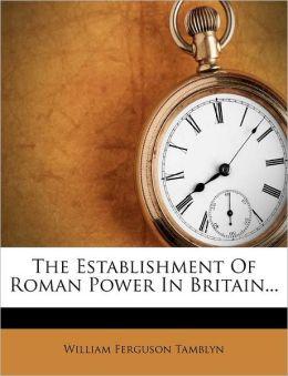 The Establishment Of Roman Power In Britain...