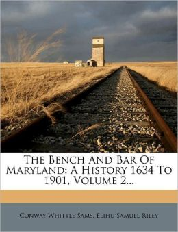 The Bench And Bar Of Maryland: A History 1634 To 1901, Volume 2...