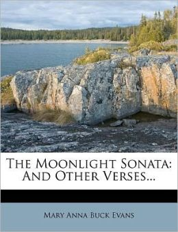 The Moonlight Sonata: And Other Verses...