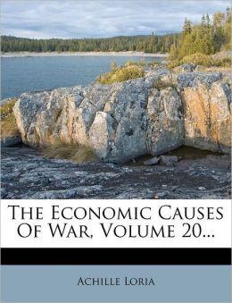 The Economic Causes Of War, Volume 20...