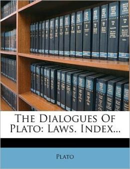 The Dialogues Of Plato: Laws. Index...