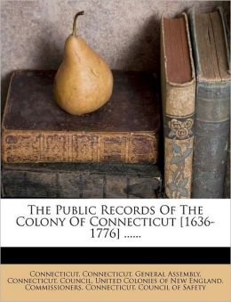 The Public Records Of The Colony Of Connecticut [1636-1776] ......