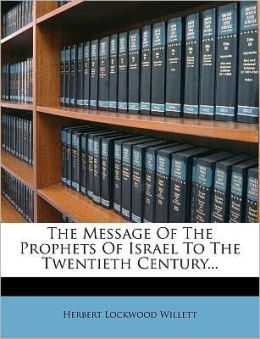 The Message Of The Prophets Of Israel To The Twentieth Century...