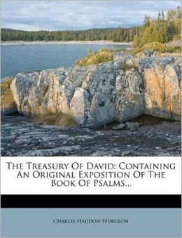The Treasury Of David: Containing An Original Exposition Of The Book Of Psalms...
