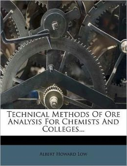Technical Methods of Ore Analysis for Chemists and Colleges...