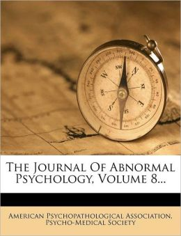The Journal Of Abnormal Psychology, Volume 8...