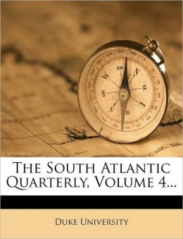 The South Atlantic Quarterly, Volume 4...