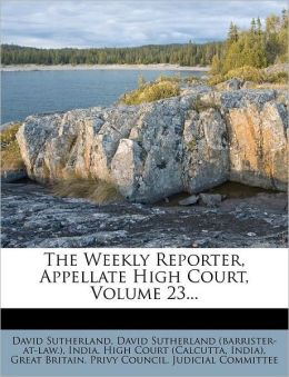 The Weekly Reporter, Appellate High Court, Volume 23...