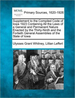 Supplement to the Compiled Code of Iowa 1923 Containing All the Laws of a General and Permanent Nature Enacted by the Thirty-Ninth and the Fortieth General Assemblies of the State of Iowa