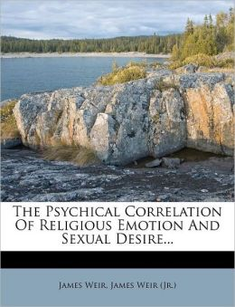 The Psychical Correlation Of Religious Emotion And Sexual Desire...