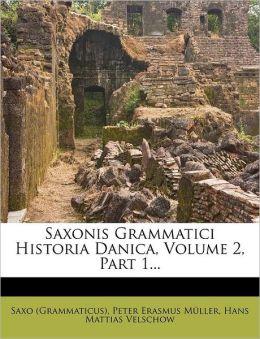Saxonis Grammatici Historia Danica, Volume 2, Part 1...