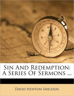Sin And Redemption: A Series Of Sermons ...