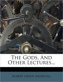 The Gods, And Other Lectures...