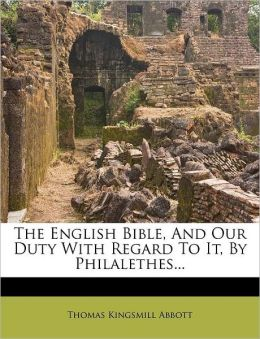 The English Bible, And Our Duty With Regard To It, By Philalethes...