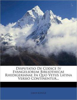 Disputatio De Codice Iv Evangeliorum Bibliothecae Rhedigerianae In Quo Vetus Latina Versio Continentur...