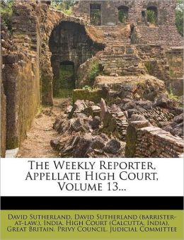 The Weekly Reporter, Appellate High Court, Volume 13...