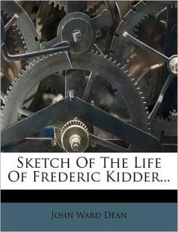 Sketch Of The Life Of Frederic Kidder...
