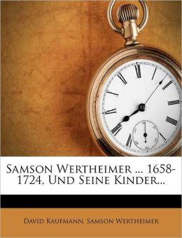 Samson Wertheimer ... 1658-1724, Und Seine Kinder...