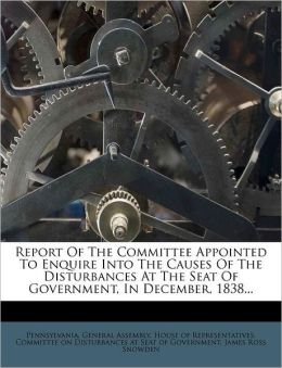 Report Of The Committee Appointed To Enquire Into The Causes Of The Disturbances At The Seat Of Government, In December, 1838...