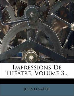 Impressions de Th Tre, Volume 3...