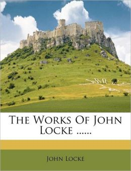 The Works Of John Locke ......