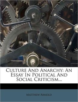 Culture And Anarchy: An Essay In Political And Social Criticism...