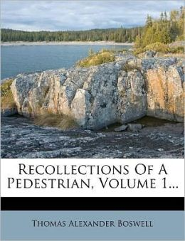 Recollections Of A Pedestrian, Volume 1...