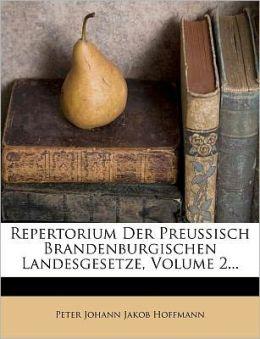 Repertorium Der Preu isch Brandenburgischen Landesgesetze, Volume 2...