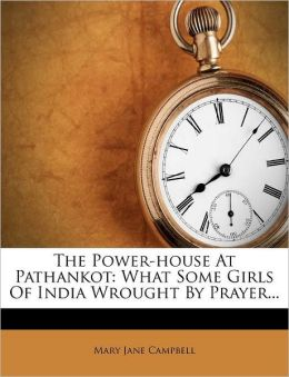 The Power-house At Pathankot: What Some Girls Of India Wrought By Prayer...
