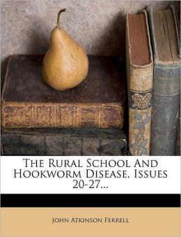 The Rural School And Hookworm Disease, Issues 20-27...