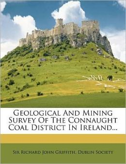 Geological And Mining Survey Of The Connaught Coal District In Ireland...
