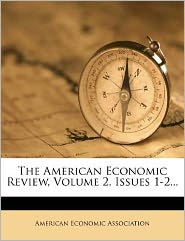 The American Economic Review, Volume 2, Issues 1-2...