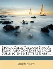 Storia Della Toscana Sino Al Principato Con Diversi Saggi Sulle Scienze: Lettere E Arti...
