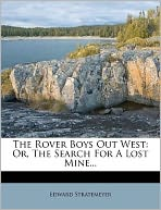 The Rover Boys Out West: Or, The Search For A Lost Mine...