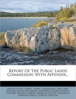 Report Of The Public Lands Commission: With Appendix...