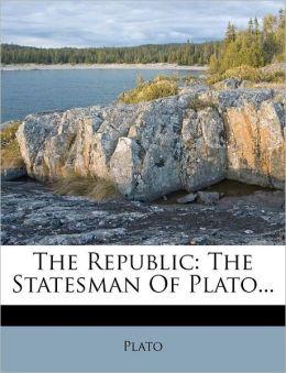 The Republic: The Statesman Of Plato...