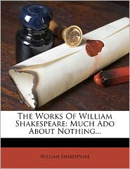 The Works Of William Shakespeare: Much Ado About Nothing...